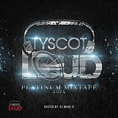 Play & Download Tyscot LOUD Platinum Mixtape 2015 by Various Artists | Napster