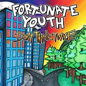 Play & Download Don't Think Twice by Fortunate Youth | Napster