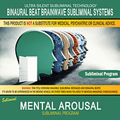 Mental Arousal by Binaural Beat Brainwave Subliminal Systems