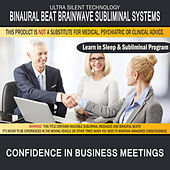 Confidence in Business Meetings: Combination of Subliminal & Learning While Sleeping Program (Positive Affirmations, Isochronic Tones & Binaural Beats) by Binaural Beat Brainwave Subliminal Systems