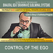Control of the Ego: Combination of Subliminal & Learning While Sleeping Program (Positive Affirmations, Isochronic Tones & Binaural Beats) by Binaural Beat Brainwave Subliminal Systems