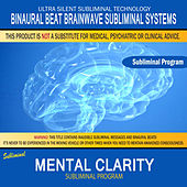 Mental Clarity by Binaural Beat Brainwave Subliminal Systems