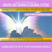 Communicate with Your Guardian Angels: Combination of Subliminal & Learning While Sleeping Program (Positive Affirmations, Isochronic Tones & Binaural Beats) by Binaural Beat Brainwave Subliminal Systems