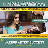 Makeup Artist Success by Binaural Beat Brainwave Subliminal Systems