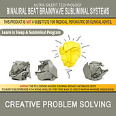 Creative Problem Solving: Combination of Subliminal & Learning While Sleeping Program (Positive Affirmations, Isochronic Tones & Binaural Beats) by Binaural Beat Brainwave Subliminal Systems
