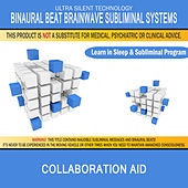 Collaboration Aid - Collaborate Well with Others: Combination of Subliminal & Learning While Sleeping Program (Positive Affirmations, Isochronic Tones & Binaural Beats) by Binaural Beat Brainwave Subliminal Systems