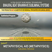 Metaphysical Aid (Metaphysics) by Binaural Beat Brainwave Subliminal Systems