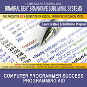 Computer Programmer Success - Programming Aid: Combination of Subliminal & Learning While Sleeping Program (Positive Affirmations, Isochronic Tones & Binaural Beats) by Binaural Beat Brainwave Subliminal Systems
