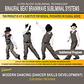 Modern Dancing (Dancer Skills Development) by Binaural Beat Brainwave Subliminal Systems