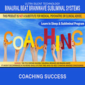 Coaching Success: Combination of Subliminal & Learning While Sleeping Program (Positive Affirmations, Isochronic Tones & Binaural Beats) by Binaural Beat Brainwave Subliminal Systems