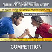 Competition - Competitive Aid: Combination of Subliminal & Learning While Sleeping Program (Positive Affirmations, Isochronic Tones & Binaural Beats) by Binaural Beat Brainwave Subliminal Systems
