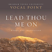 Play & Download Lead Thou Me On: Hymns and Inspiration by BYU Vocal Point | Napster