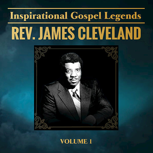 Inspirational Gospel Legends, Vol. 1 by Rev. James Cleveland