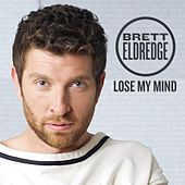 Play & Download Lose My Mind by Brett Eldredge | Napster