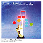 Play & Download Me and Amy and the Two French Boys by From Bubblegum To Sky | Napster