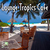 Play & Download Lounge Tropics Cafe - Classic Collection by Various Artists | Napster