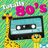 Play & Download Totally 80's Lullaby: Arrangements, Vol. 2 by Rock N' Roll Baby Lullaby Ensemble | Napster