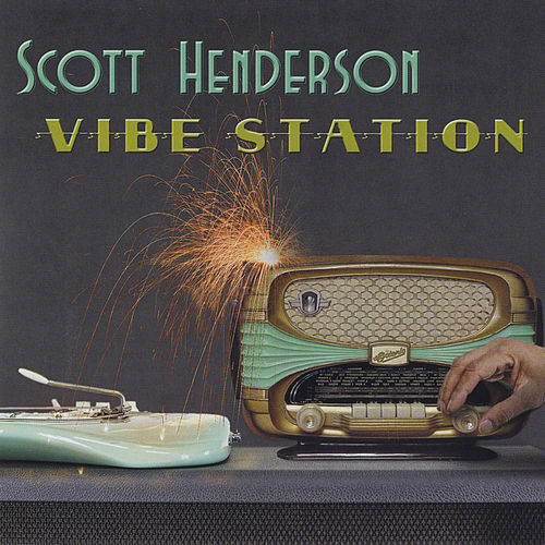 Play & Download Vibe Station by Scott Henderson | Napster