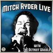 Play & Download Mitch Ryder & Detroit Wheels Live by Mitch Ryder | Napster