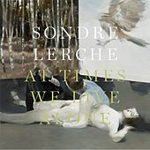 Play & Download At Times We Live Alone by Sondre Lerche | Napster
