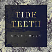 Tide Teeth by Night Beds