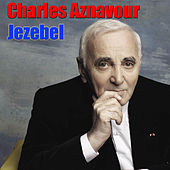 Play & Download Jezebel by Charles Aznavour | Napster