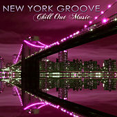 Play & Download New York Groove Chill Out Music – New York Nightlife Sexy Party Lounge Music by Various Artists | Napster