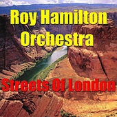 Play & Download Streets Of London by The Roy Hamilton Orchestra | Napster
