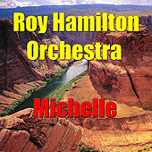 Play & Download Michelle by The Roy Hamilton Orchestra | Napster