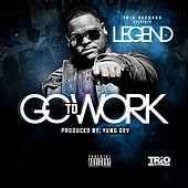 Play & Download Go to Work by Legend | Napster