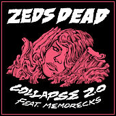 Collapse 2.0 (feat. Memorecks) by Zeds Dead