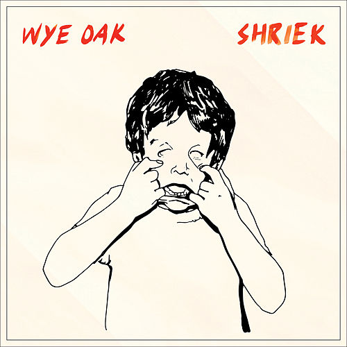 Play & Download Shriek (Deluxe Version) by Wye Oak | Napster