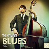 The Home of Blues, Vol. 2 by Various Artists