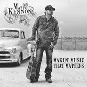 Play & Download Makin' Music That Matters by Matt Kennon | Napster