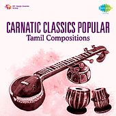 Carnatic Classics - Popular Tamil Compositions by Various Artists
