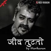 Play & Download Jiv Tutato by Hariharan | Napster