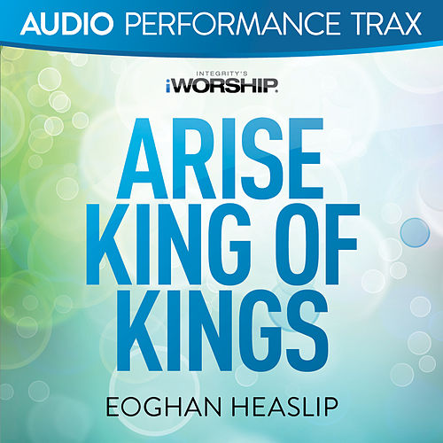 Arise King of Kings by Eoghan Heaslip
