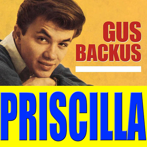 Priscilla by Gus Backus