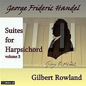 Play & Download Handel: Suites for Harpsichord, Vol. 3 by Gilbert Rowland | Napster