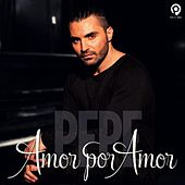 Play & Download Amor Por Amor by Pepe | Napster