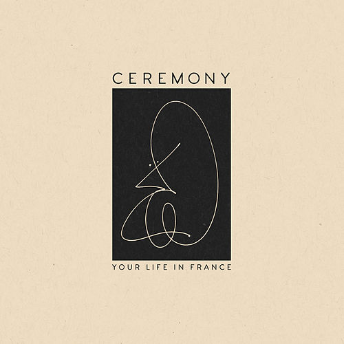 Play & Download Your Life In France by Ceremony | Napster
