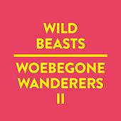 Play & Download Woebegone Wanderers II by Wild Beasts | Napster
