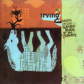 Play & Download Death in the Garden, Blood on the Flowers by Irving | Napster
