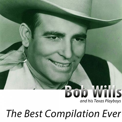 The Best Compilation Ever (Remastered) by Bob Wills & His Texas Playboys