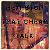 Hey! Stop That Cheap Talk - Single by Thunderbolt
