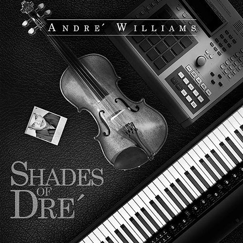 Play & Download Shades of Dre' by Andre Williams | Napster