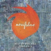 Play & Download Mercifulove: Best of Bob Rice 2006-2015 by Bob Rice | Napster