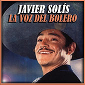 Play & Download Javier Solis la Voz del Bolero by Javier Solis | Napster