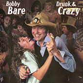 Drunk & Crazy by Bobby Bare