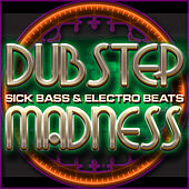 Dubstep Madness: Sick Bass & Electro Beats by Various Artists